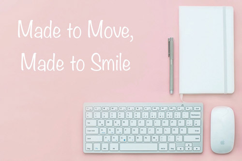 Made to Move Made to Smile